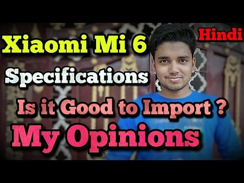 Xiaomi Mi6 Specs | Price & My Opinions | Hindi