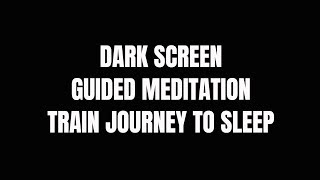 Guided meditation bedtime sleep story   deep sleep Train journey voice only version