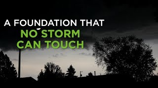 A Foundation That No Storm Can Touch