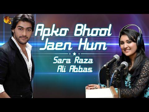 Aap Ko Bhool Jaen Hum | Sara Raza & Ali Abbas | Full Song | Gaane Shaane