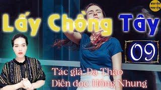 Lấy Chồng Tây - Tập 09 - #mchongnhung diễn đọc rất hay