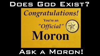 Does God Exist? Ask a (moron) Muslim!