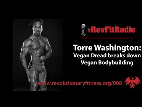 RevFitRadio #008:  Torre Washington,  Vegan Dread breaks down vegan bodybuilding [Podcast]