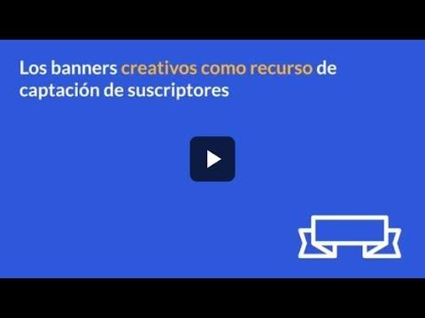 Los banners creativos como recurso de captación de suscriptores
