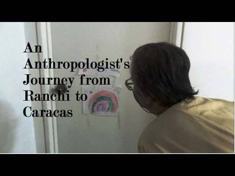 An Anthropologist's Journey from Ranchi to Caracas