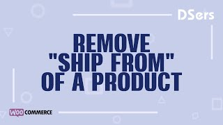 Remove Ship From of a product - WooCommerce Tutorial – DSers