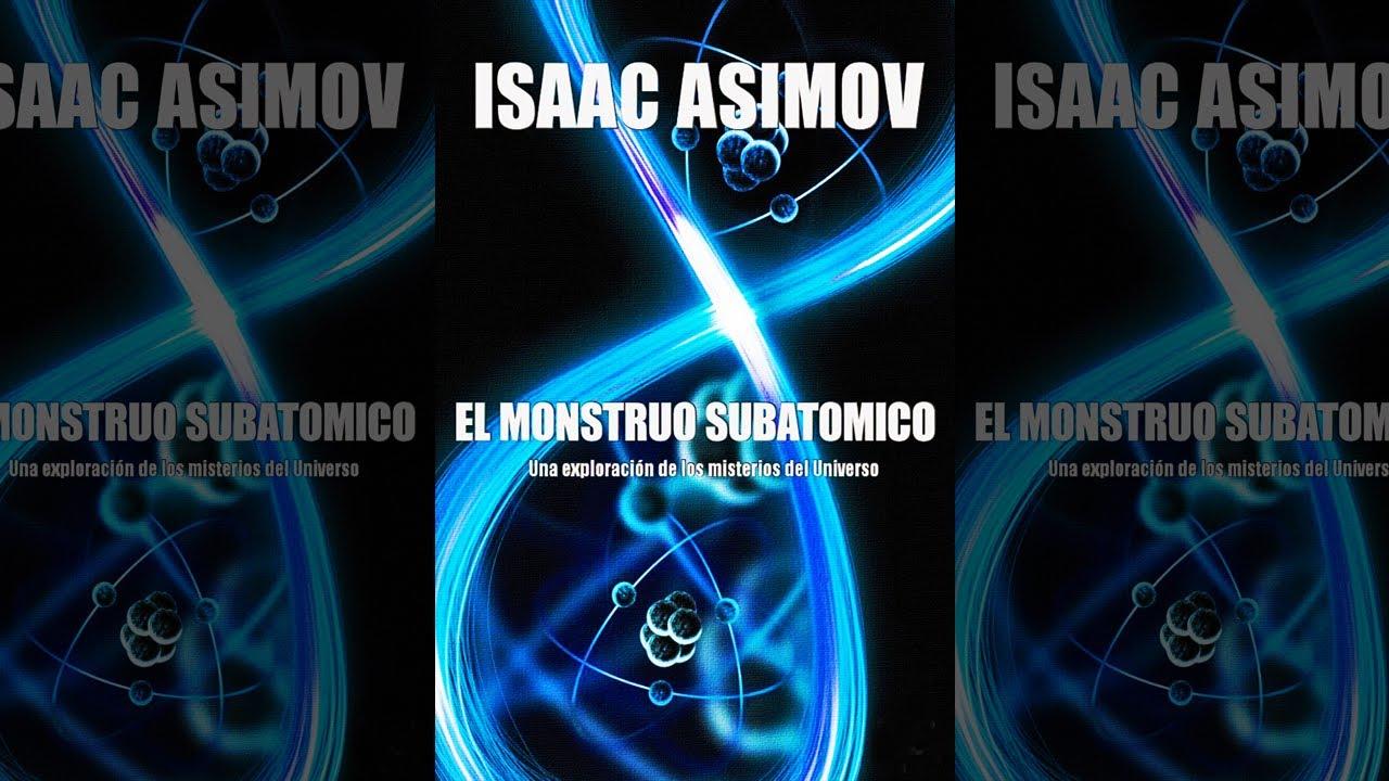 El Monstruo Subatómico : Una Exploración De Los Misterios Del Universo (Isaac Asimov) Audioensayo