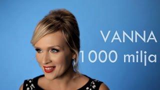 VANNA - 1000 milja (official video)