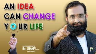 Br Shafi  An Idea Can Change Your Life