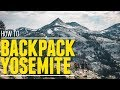 Yosemite Backpacking Trip: How to Backpack Yosemite National Park