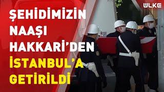 Hakkari'de Şehit Olan Emniyet Müdürü Yardımcısının Cenazesi İstanbul'a Getirildi