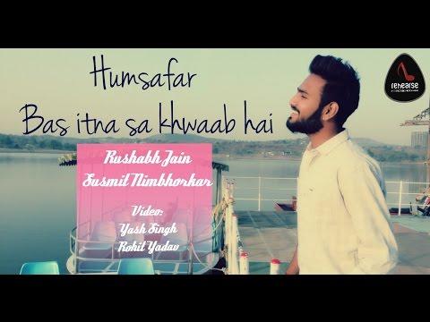 Humsafar - Bas Itna Sa Khwab (Cover)| Rushabh Jain | Susmit Nimbhorkar | Rehearse Music