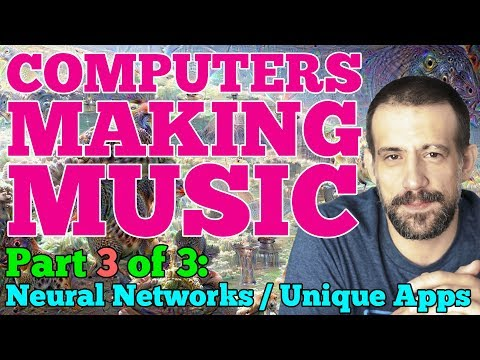 Computers Making Music Pt. III - Neural Networks + Unique Music Software