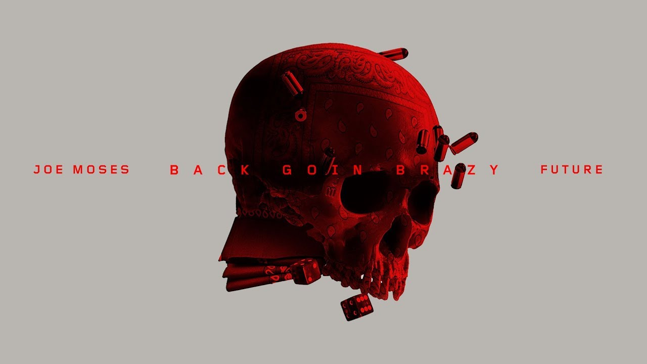 joe moses back goin brazy ft future official audio youtube