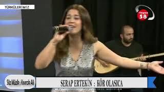 Serap Ertekin / Kör Olasıca / MUHTEŞEM TÜRKÜ 2019