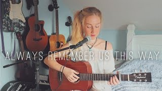 Always Remember Us This Way - Lady Gaga // A Star Is Born // Beth Johnstone