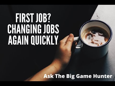 First Job. Changing Jobs Again Quickly (VIDEO)
