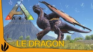 [FR] ARK: Survival Evolved - Le Dragon en chair et en os !