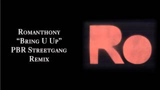 "Romanthony ""Bring U Up"" (PBR Streetgang Remix)"