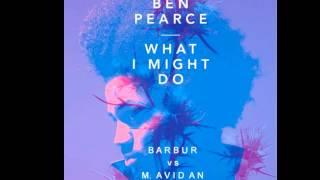 Ben Pearce What I Might Do Barbur vs M Avidan Remix)