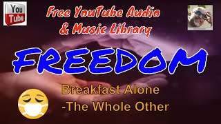 FREEDOM! Breakfast Alone - The Whole Other YouTube Free Music #1KCreator @Success Net Profit Apsense
