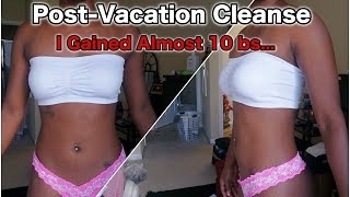DETOX | I Gained Almost 10lbs On Vacation