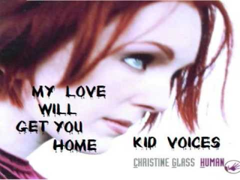 Christine Glass- My Love Will Get You Home- Kid Version