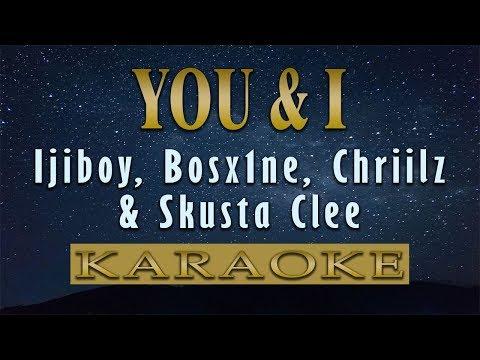 You And I - Ijiboy, Bosx1ne, Chriilz & Skusta Clee (KARAOKE VERSION)