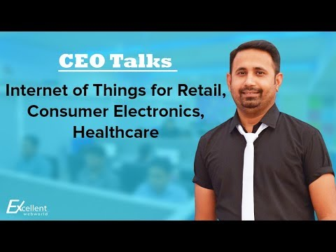 CEO Talks :: Internet Of Things For Retail, Consumer Electronics, Healthcare :: Excellent Webworld