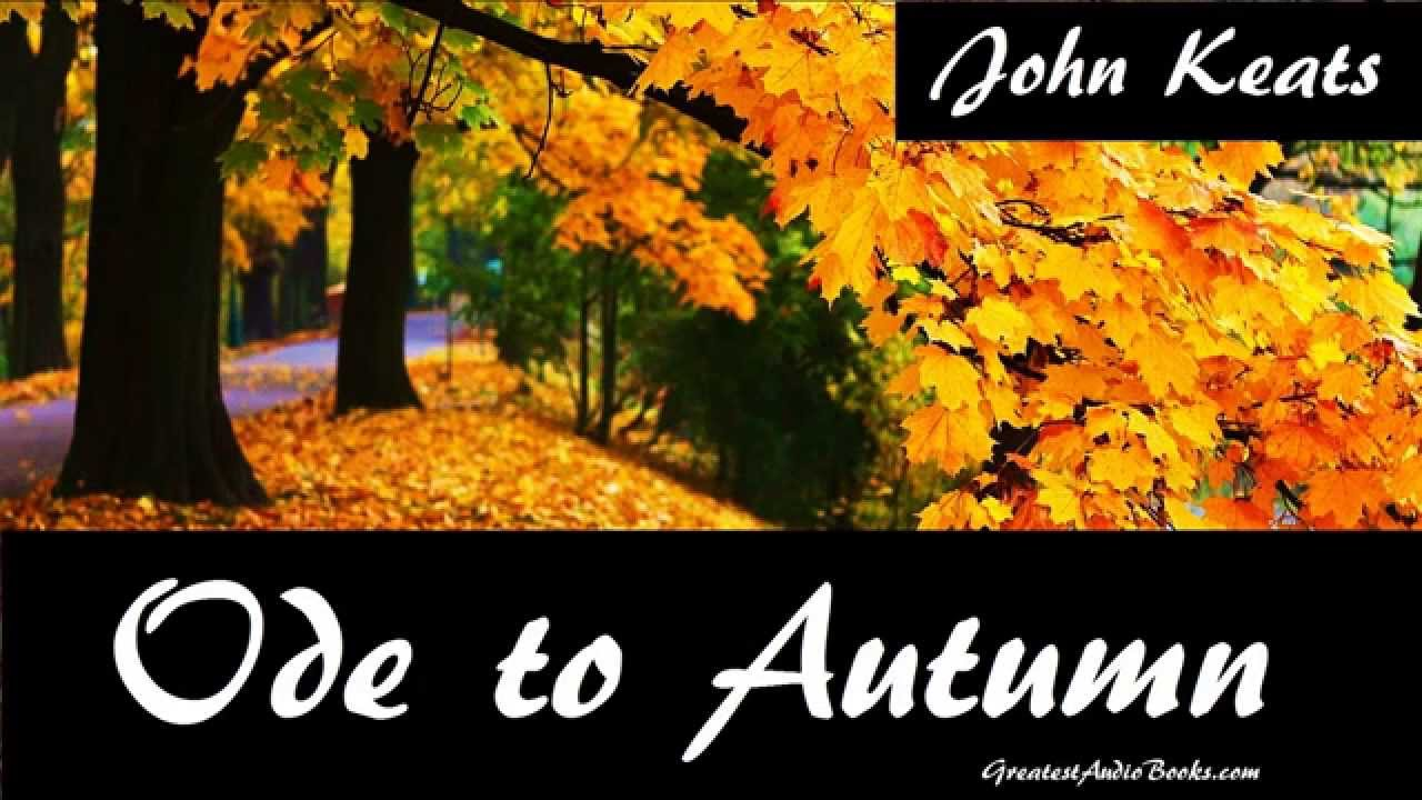 to autumn by john keats essay Name: tutor: course: date to autumn by john keats autumn is known to many as a time of transformation that occurs between summer and winter during autumn, once the.