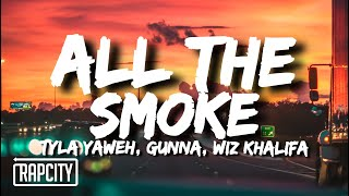 Tyla Yaweh - All the Smoke (Lyrics) ft. Gunna, Wiz Khalifa