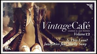 Is This Love - Jazzystics feat Shelly Sony (Whitesnake´s song) Vintage Cafe 12
