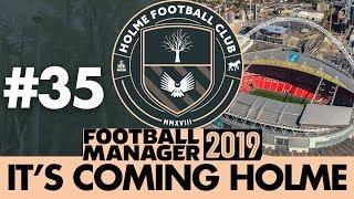HOLME FC FM19 | Part 35 | FA TROPHY FINAL | Football Manager 2019