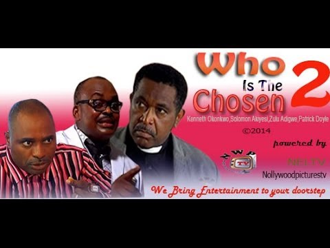 Who is the Chosen 2    -  2014  Nigeria nollywood movie