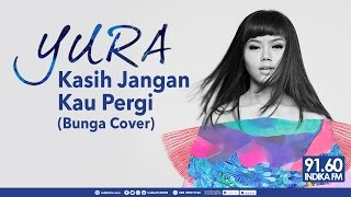 YURA YUNITA - KASIH JANGAN KAU PERGI (BUNGA COVER) - INDIKA 9160 FM