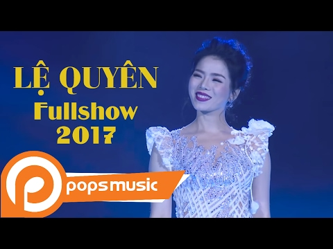 Liveshow Lệ Quyên 2017 (Full Show) | Lệ Quyên, Quang Đại, Dương Triệu Vũ, Quốc Thiên