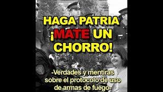 ¡HAGA PATRIA, MATE UN CHORRO! - Verdades y mentiras sobre el uso de armas en la Policía