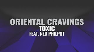 ORIENTAL CRAVINGS - Toxic Ft. Ned Philpot