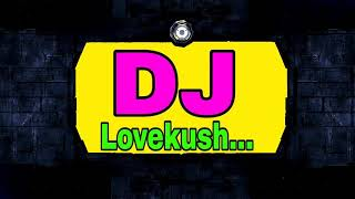 DJ gana DJ remix DJ lovekush