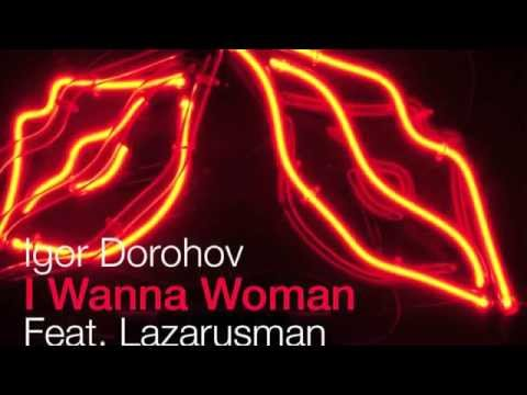 I Wanna A Woman - Igor Dorohov feat. Lazarusman