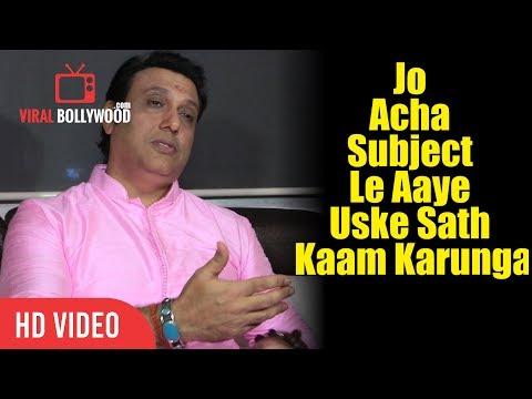 Jo Acha Subject Le Aaye Uske Sath Kaam Karunga | Govinda Reaction On Working With Young Director