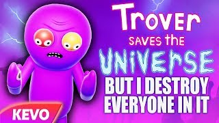 Trover Saves The Universe but I destroy everyone in it