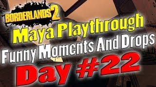 Borderlands 2 | Maya Playthrough Funny Moments And Drops | Day #22