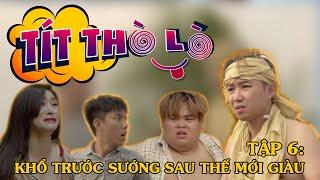 Tít Thò Lò 6 KHỔ TRƯỚC SƯỚNG SAU THẾ MỚI GIÀU | Minh Tít - Phong Bồ Nông - Giang Ku Tý
