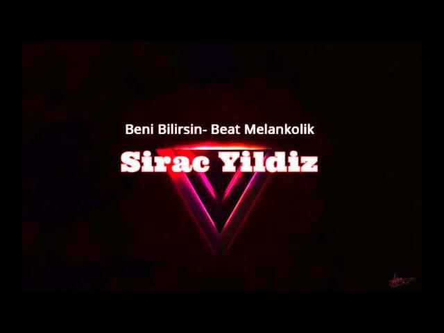 Beni Bilirsin Beat Melankolik Sirac Yildiz 2016