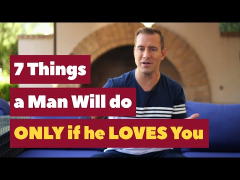 7 Things A Man Will Only Do If He Loves You | Relationship Advice for Women by Mat Boggs
