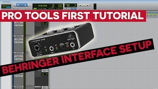 Pro Tools First Tutorial - Behringer Audio Interface Setup