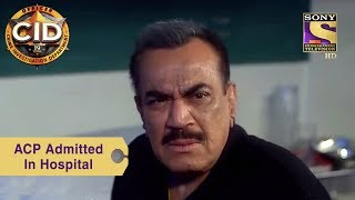 Your Favorite Character | ACP Admitted In The Hospital | CID