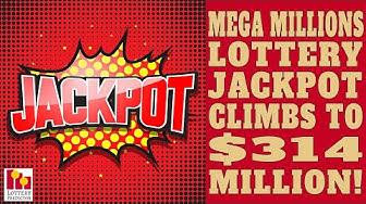 Mega Millions Lottery Jackpot Climbs To $314 Million!