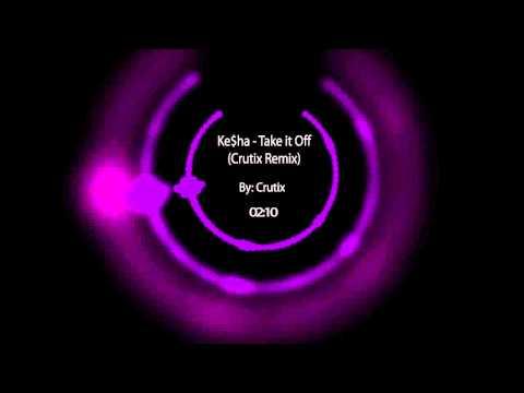 Kesha - Take It Off (Crutix Remix)